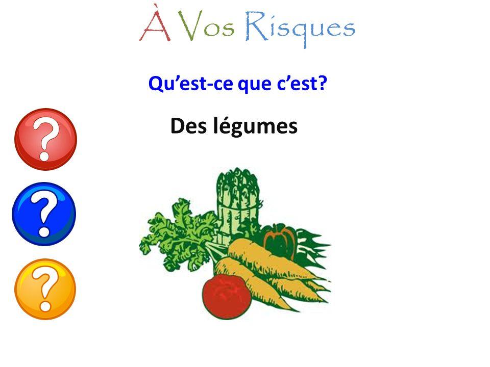 À Vos Risques Qu'est-ce que c'est Des légumes
