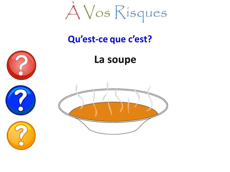 À Vos Risques Qu'est-ce que c'est La soupe