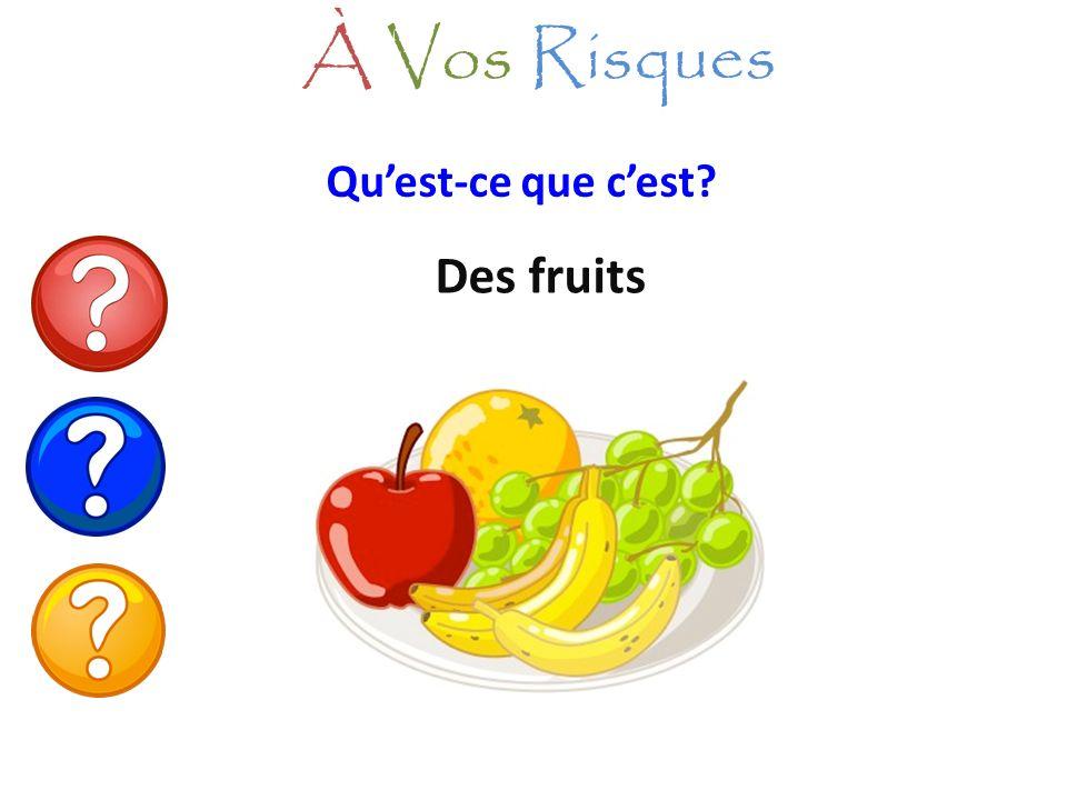 À Vos Risques Qu'est-ce que c'est Des fruits