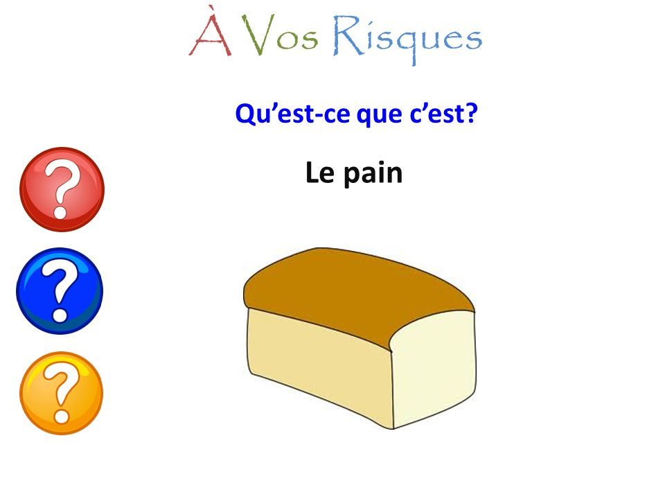 À Vos Risques Qu'est-ce que c'est Le pain