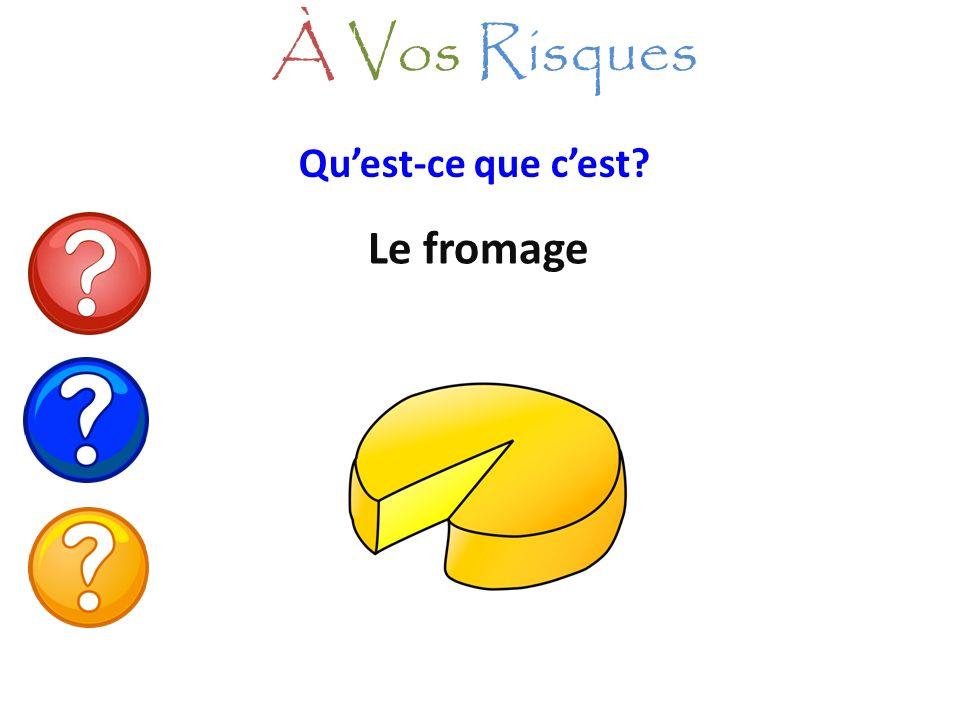 À Vos Risques Qu'est-ce que c'est Le fromage