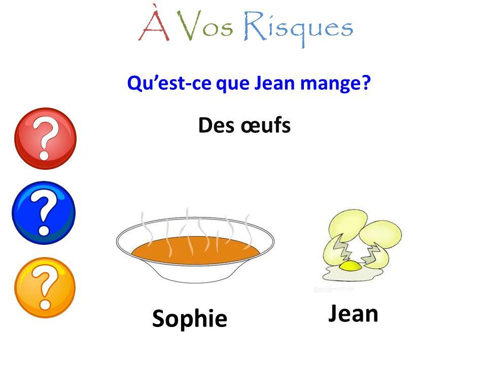 À Vos Risques Qu'est-ce que Jean mange Des œufs Jean Sophie
