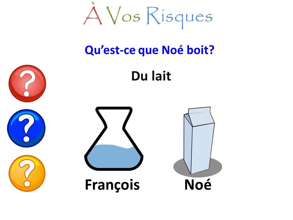 À Vos Risques Qu'est-ce que Noé boit Du lait François Noé
