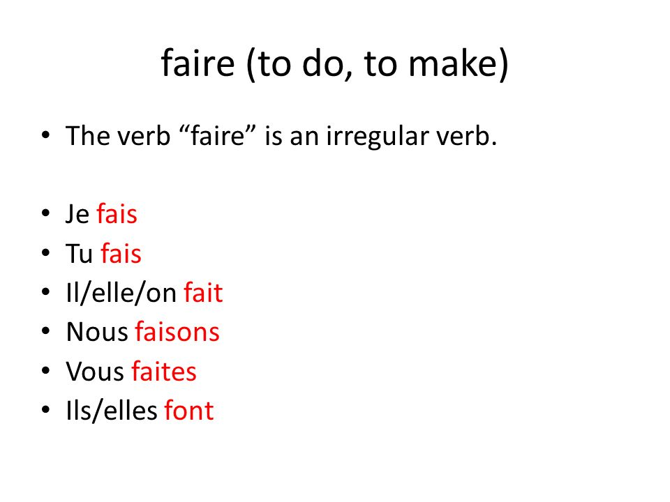 faire (to do, to make) The verb faire is an irregular verb. Je fais