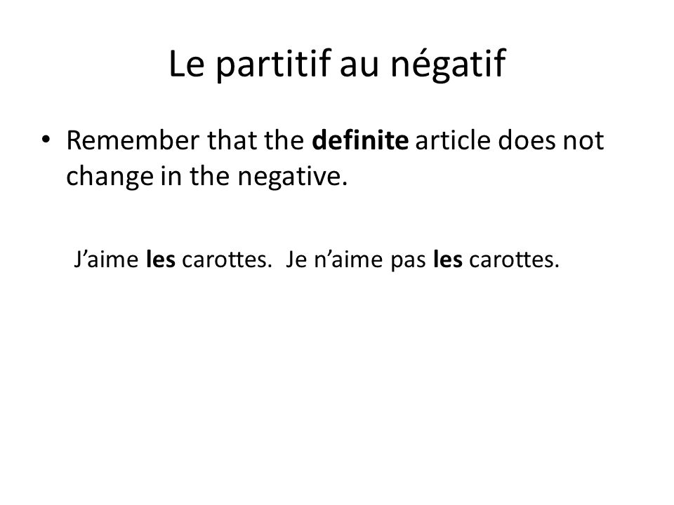 Le partitif au négatif Remember that the definite article does not change in the negative.