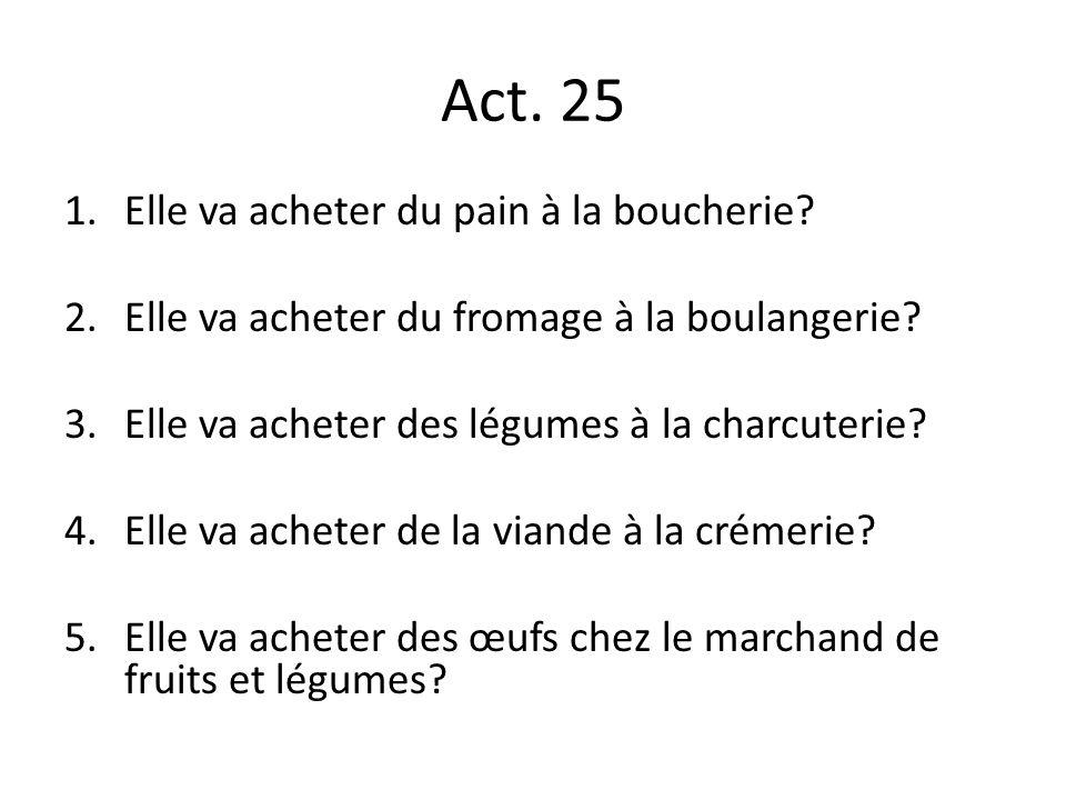 Act. 25 Elle va acheter du pain à la boucherie