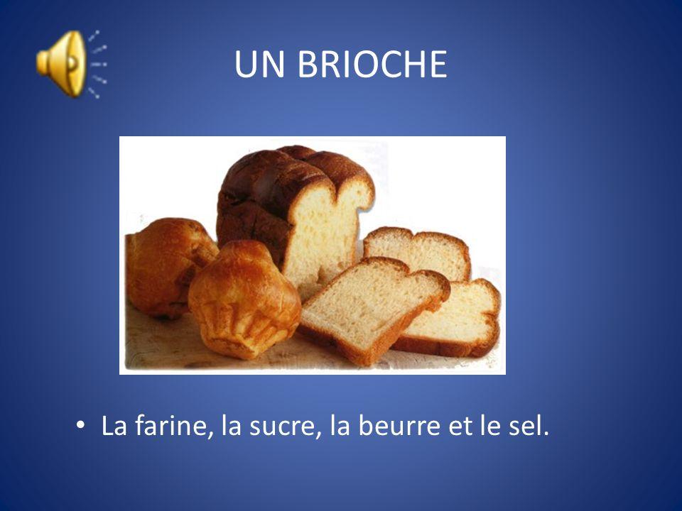 UN BRIOCHE La farine, la sucre, la beurre et le sel.