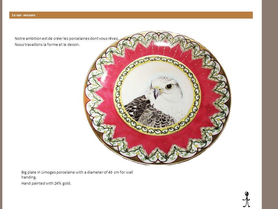 Le sur- mesure Notre ambition est de créer les porcelaines dont vous rêvez. Nous travaillons la forme et le dessin.
