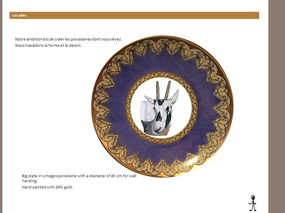 Les plats Notre ambition est de créer les porcelaines dont vous rêvez. Nous travaillons la forme et le dessin.