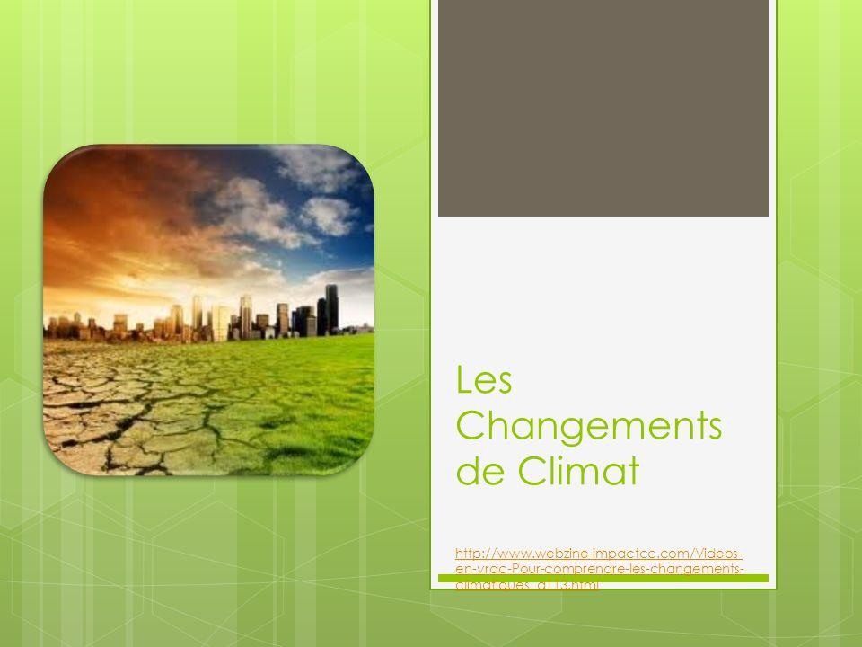 Les Changements de Climat http://www. webzine-impactcc
