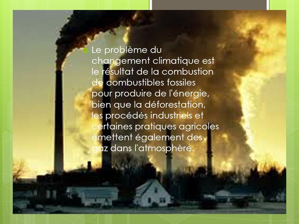 Le problème du changement climatique est le résultat de la combustion de combustibles fossiles pour produire de l énergie, bien que la déforestation, les procédés industriels et certaines pratiques agricoles émettent également des gaz dans l atmosphère.