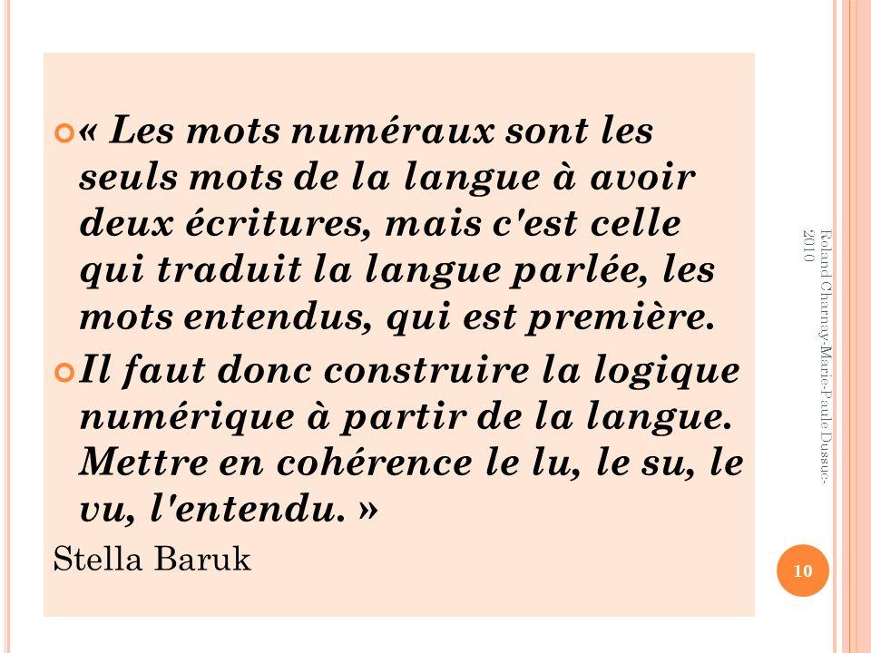 « Les mots numéraux sont les seuls mots de la langue à avoir deux écritures, mais c est celle qui traduit la langue parlée, les mots entendus, qui est première.