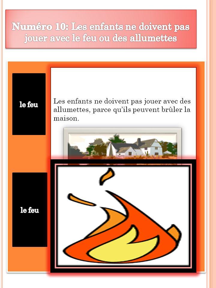 Numéro 10: Les enfants ne doivent pas jouer avec le feu ou des allumettes