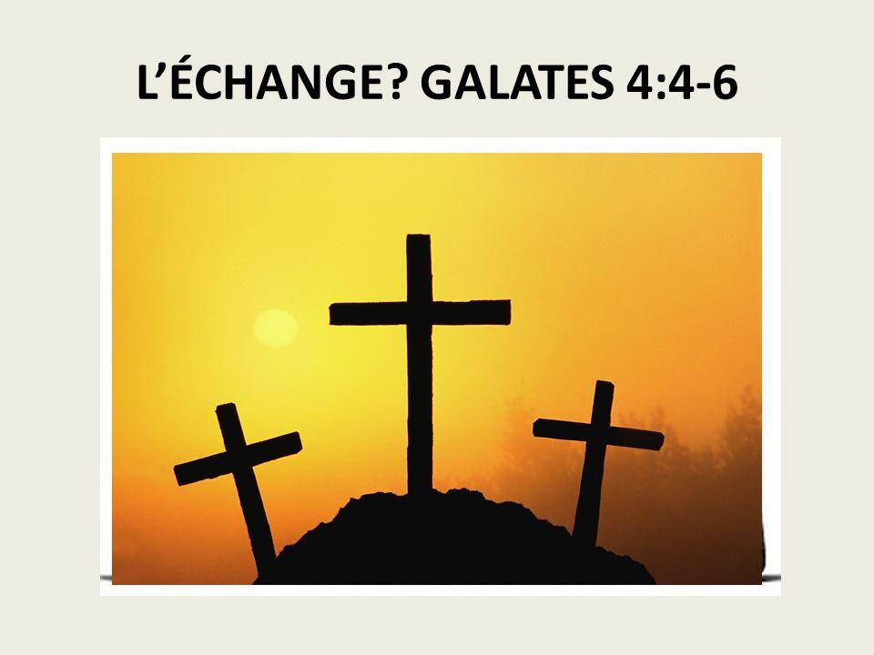 L'ÉCHANGE GALATES 4:4-6