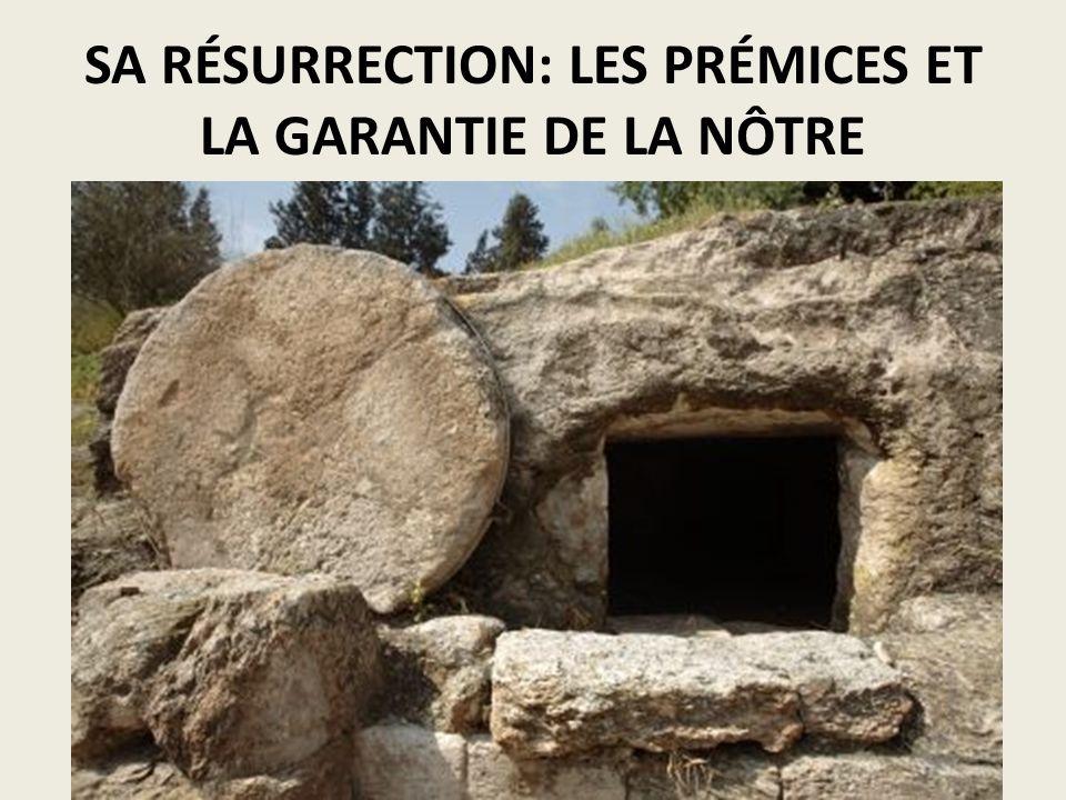 SA RÉSURRECTION: LES PRÉMICES ET LA GARANTIE DE LA NÔTRE