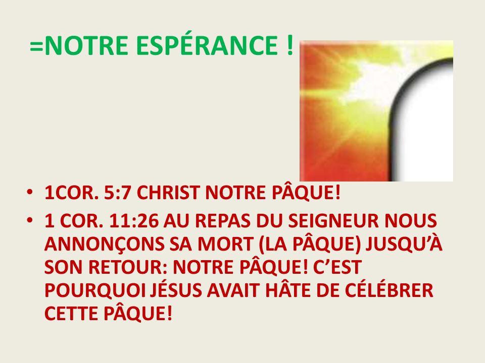 =NOTRE ESPÉRANCE ! 1COR. 5:7 CHRIST NOTRE PÂQUE!