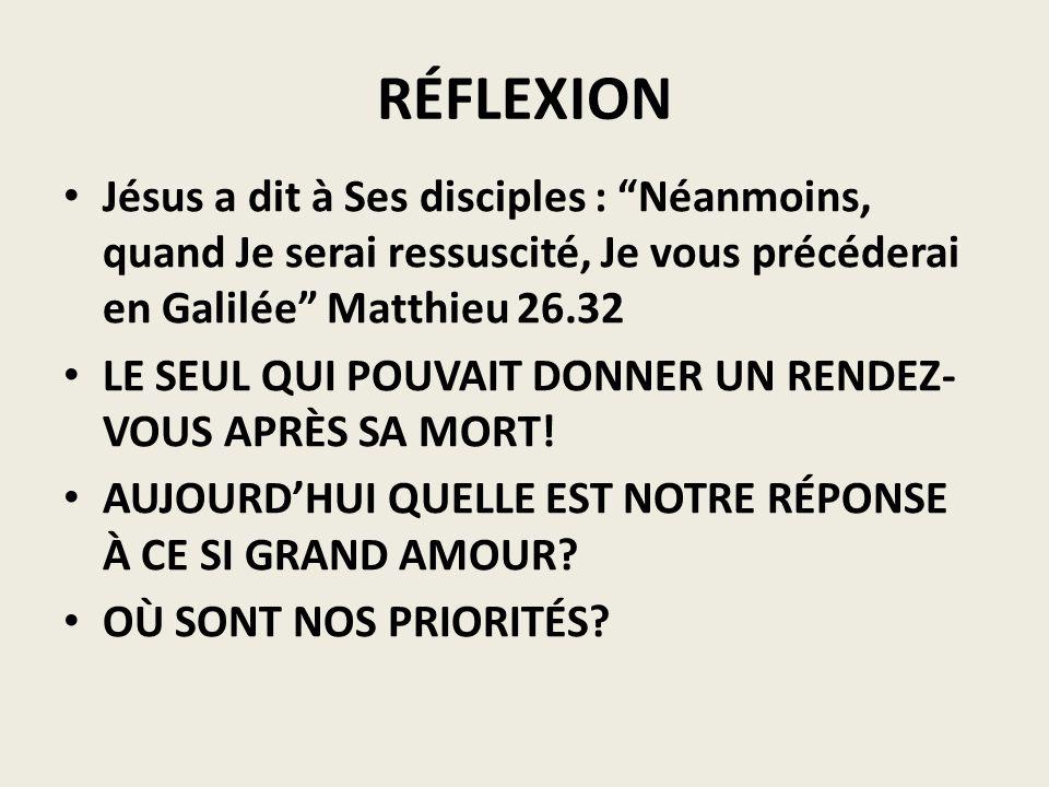 RÉFLEXION Jésus a dit à Ses disciples : Néanmoins, quand Je serai ressuscité, Je vous précéderai en Galilée Matthieu 26.32.
