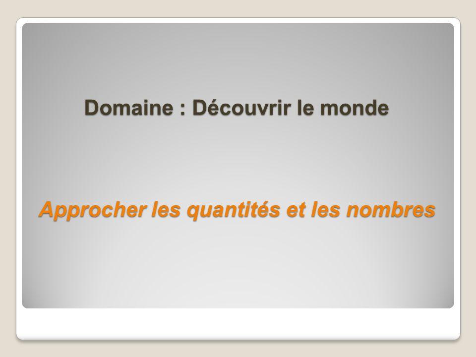 Domaine : Découvrir le monde Approcher les quantités et les nombres