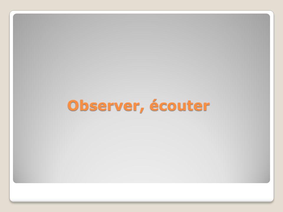 Observer, écouter