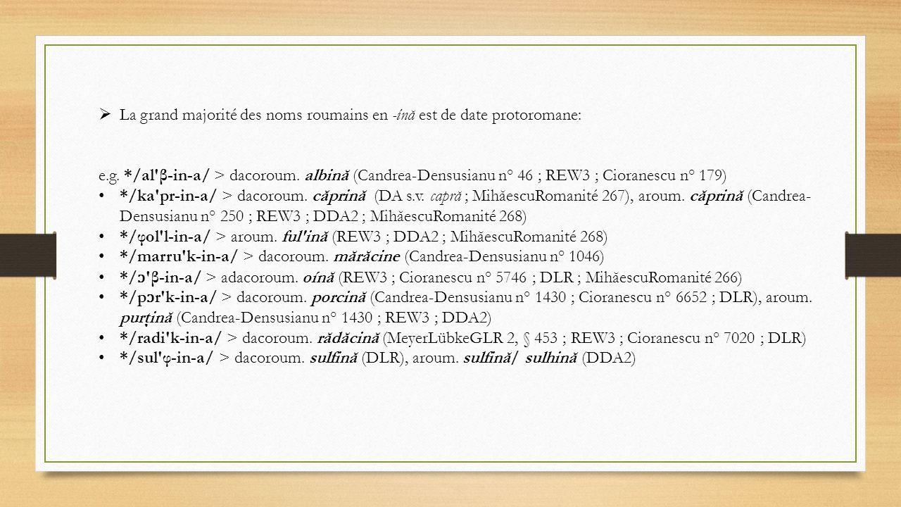 La grand majorité des noms roumains en -ínă est de date protoromane:
