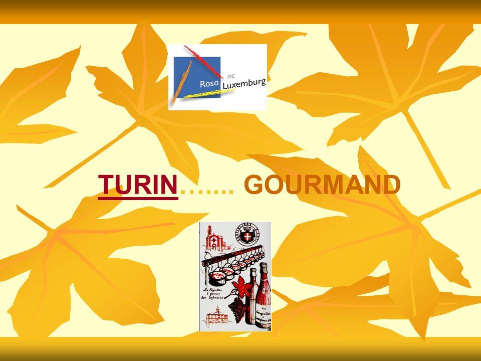 TURIN….... GOURMAND Pages réalisées par Francesca Carpo