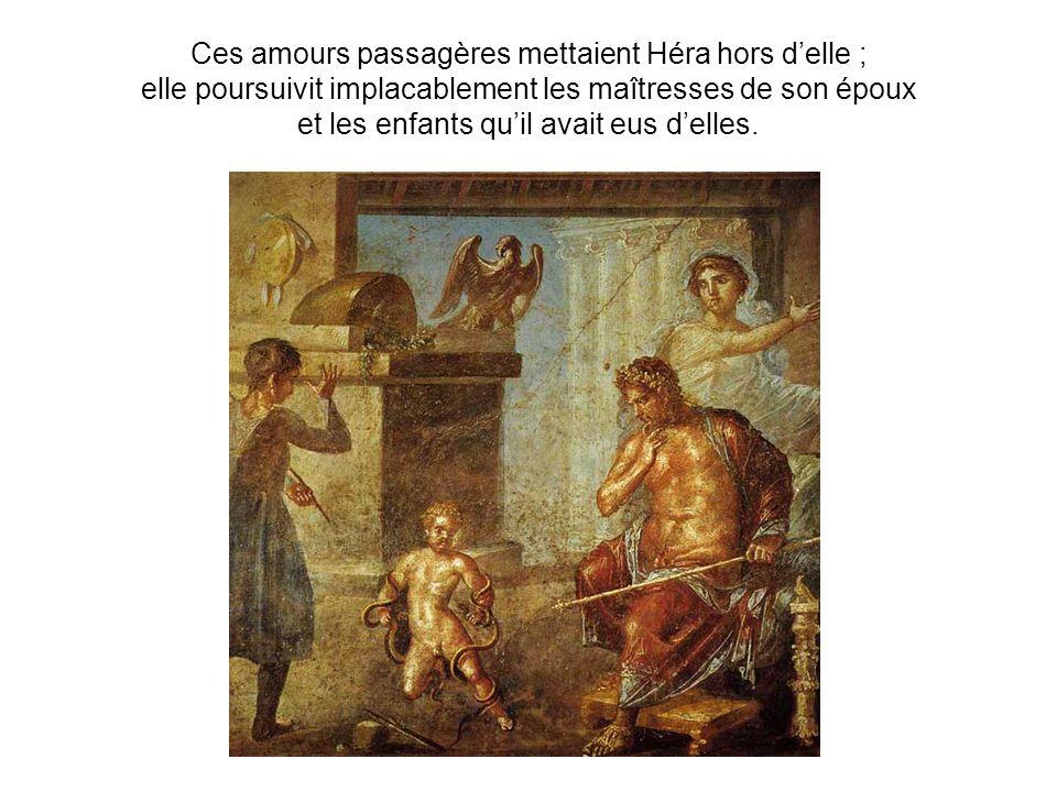 Ces amours passagères mettaient Héra hors d'elle ;