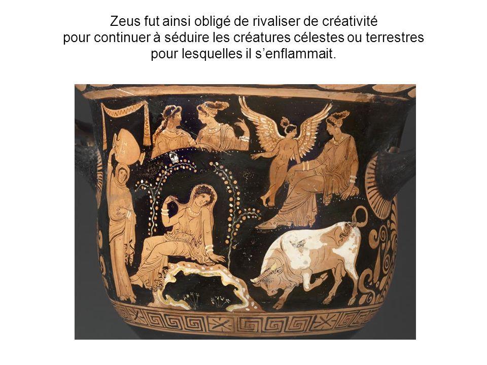 Zeus fut ainsi obligé de rivaliser de créativité