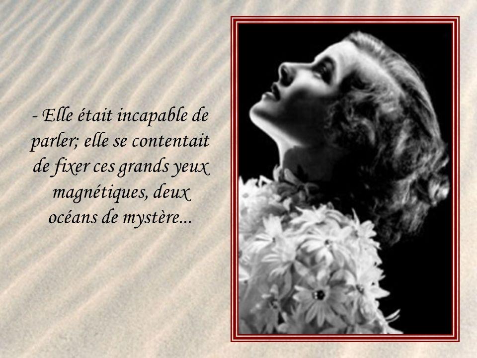 Elle était incapable de parler; elle se contentait de fixer ces grands yeux magnétiques, deux océans de mystère...