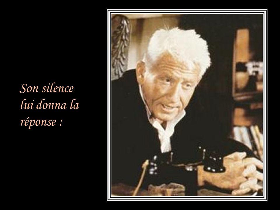 Son silence lui donna la réponse :