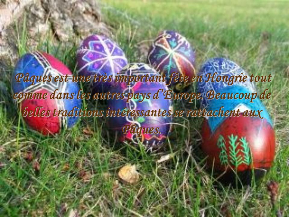 Pâques est une très important fête en Hongrie tout comme dans les autres pays d'Europe.