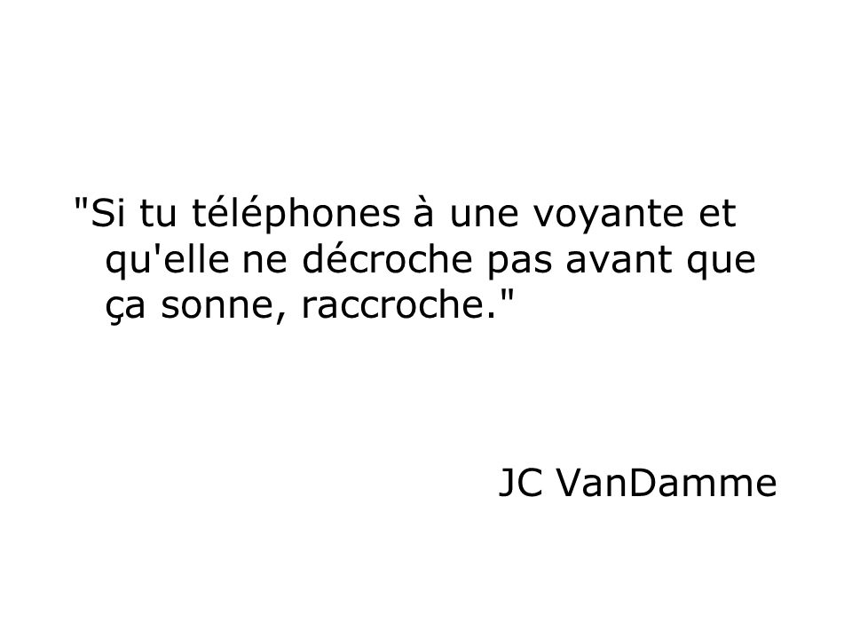 Si tu téléphones à une voyante et qu elle ne décroche pas avant que ça sonne, raccroche.