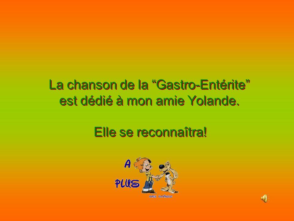 La chanson de la Gastro-Entérite est dédié à mon amie Yolande.
