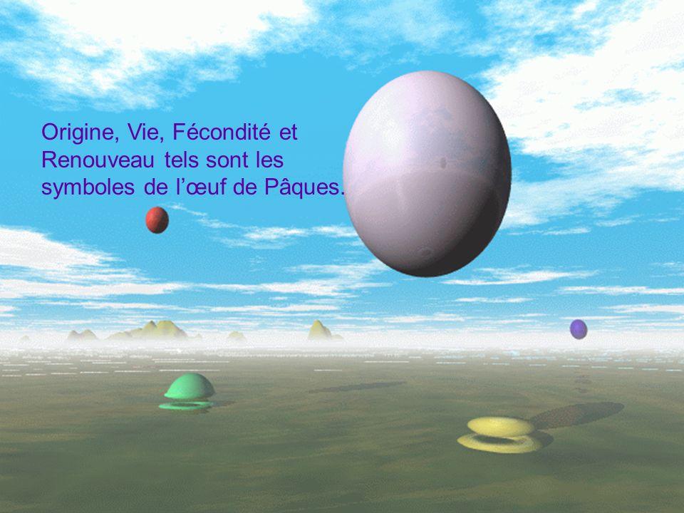 Origine, Vie, Fécondité et Renouveau tels sont les symboles de l'œuf de Pâques.