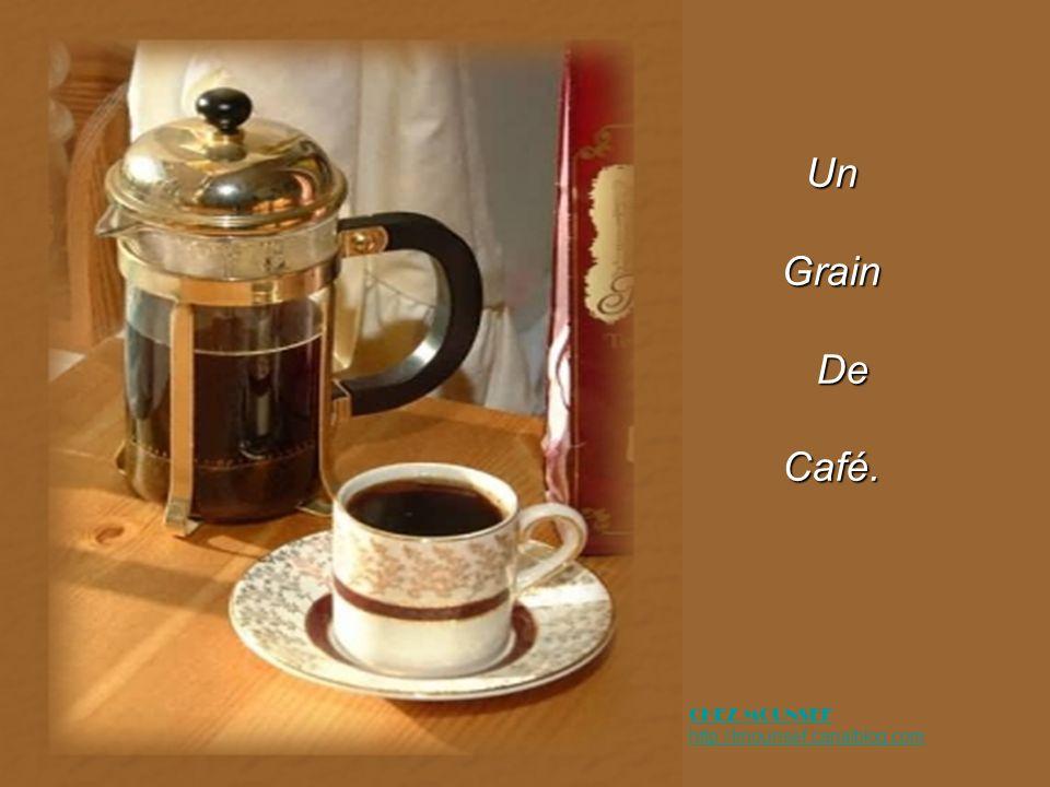 Un Grain De Café. CHEZ MOUNSEF http://Imounsef.canalblog.com