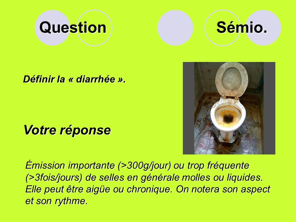 Question Sémio. Votre réponse Définir la « diarrhée ».