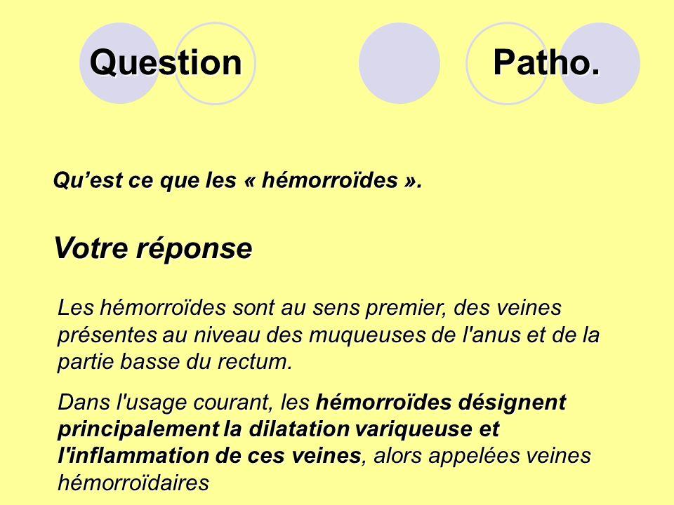 Question Patho. Votre réponse Qu'est ce que les « hémorroïdes ».