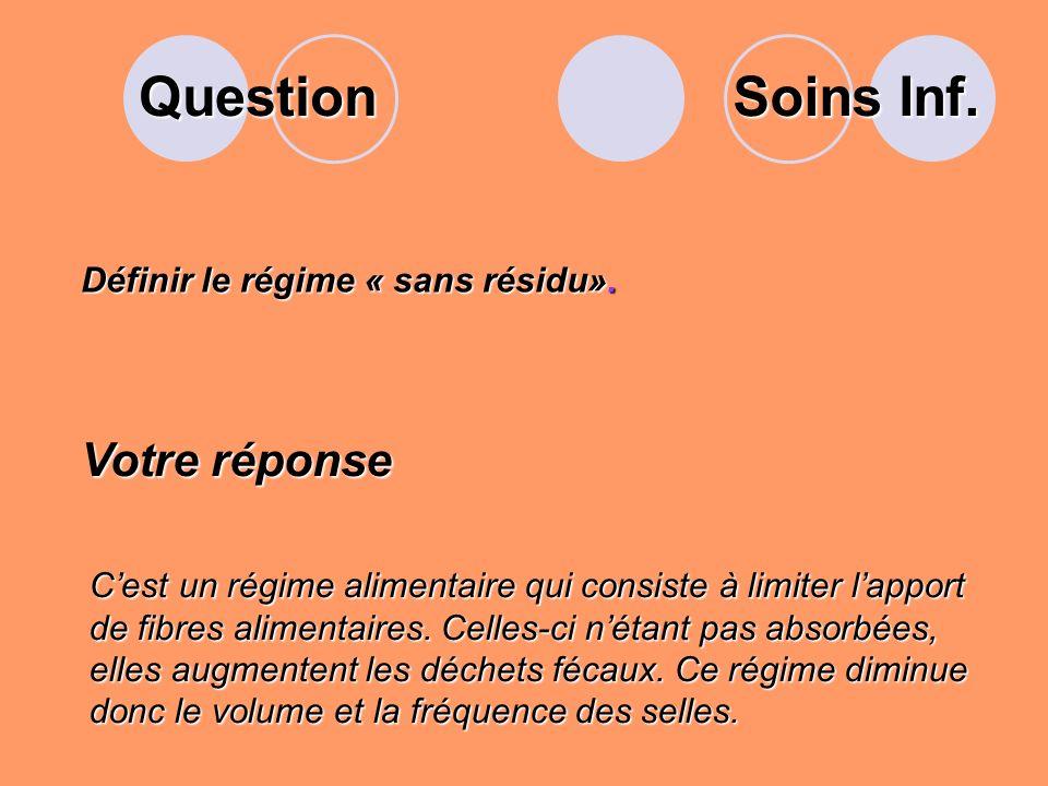 Question Soins Inf. Votre réponse Définir le régime « sans résidu».
