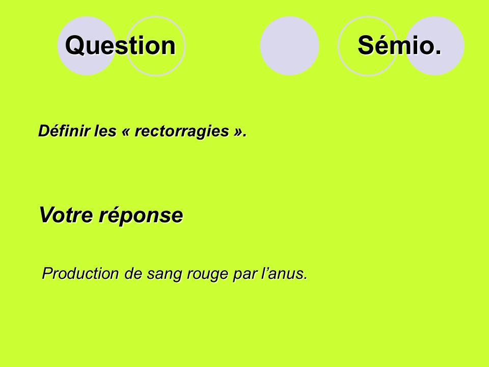 Question Sémio. Votre réponse Définir les « rectorragies ».