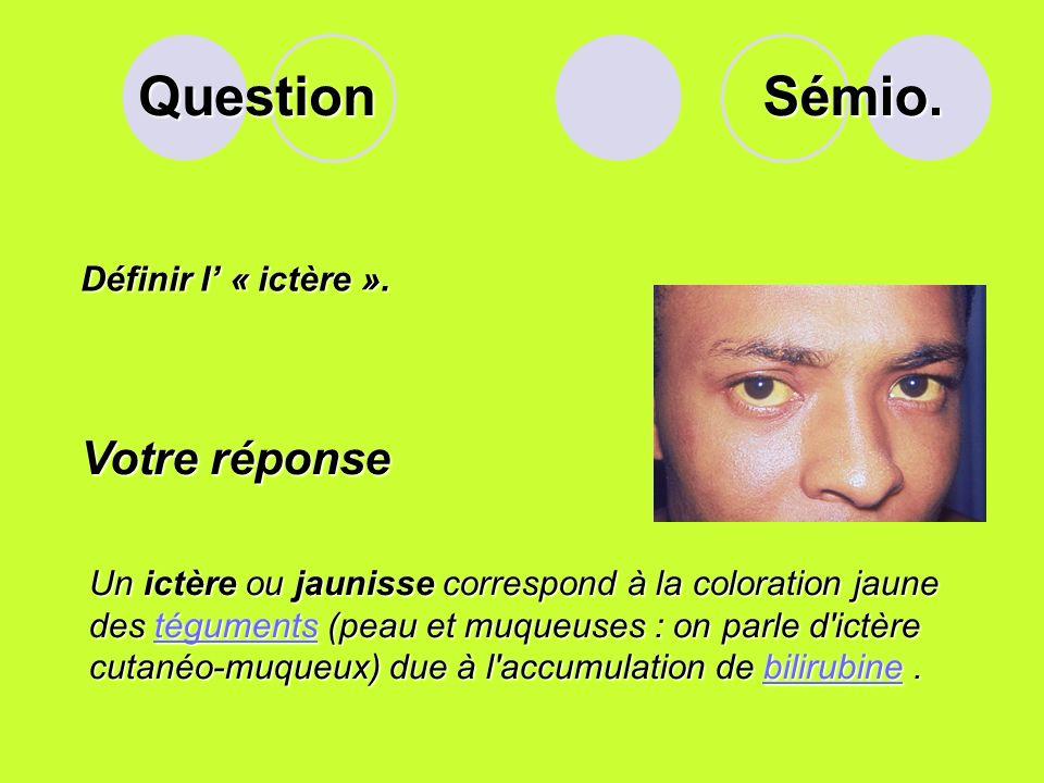 Question Sémio. Votre réponse Définir l' « ictère ».