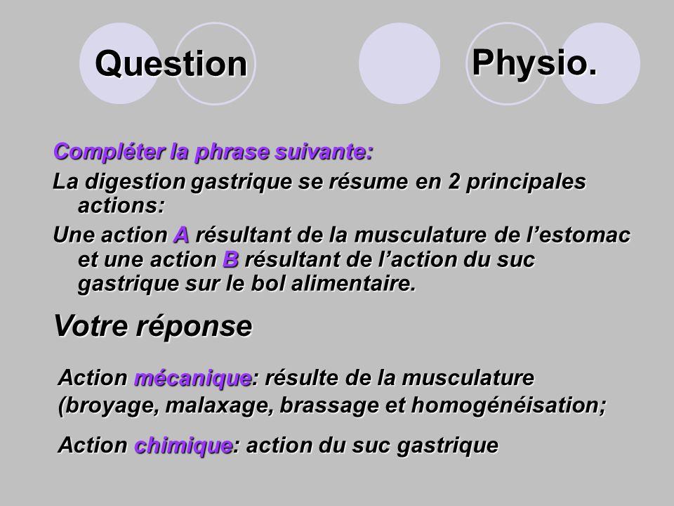 Question Physio. Votre réponse Compléter la phrase suivante: