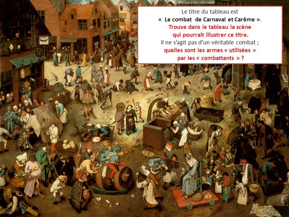 « Le combat de Carnaval et Carême ». Trouve dans le tableau la scène