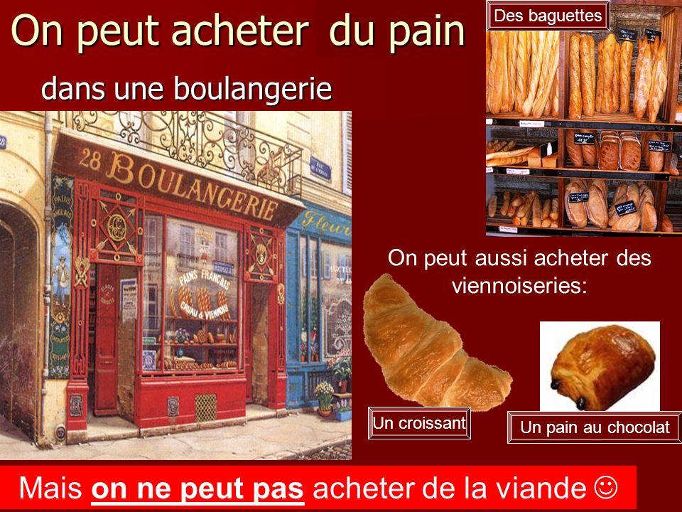 On peut acheter du pain du pain dans une boulangerie