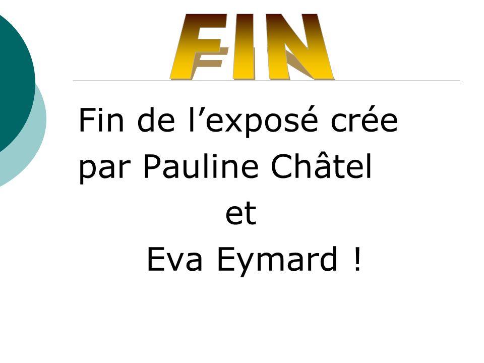 FIN Fin de l'exposé crée par Pauline Châtel et Eva Eymard !