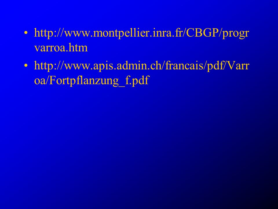 http://www.montpellier.inra.fr/CBGP/progrvarroa.htm http://www.apis.admin.ch/francais/pdf/Varroa/Fortpflanzung_f.pdf.