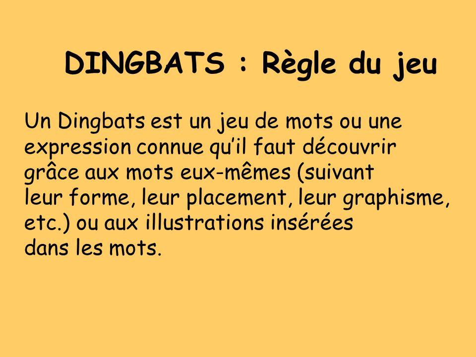 DINGBATS : Règle du jeu Un Dingbats est un jeu de mots ou une