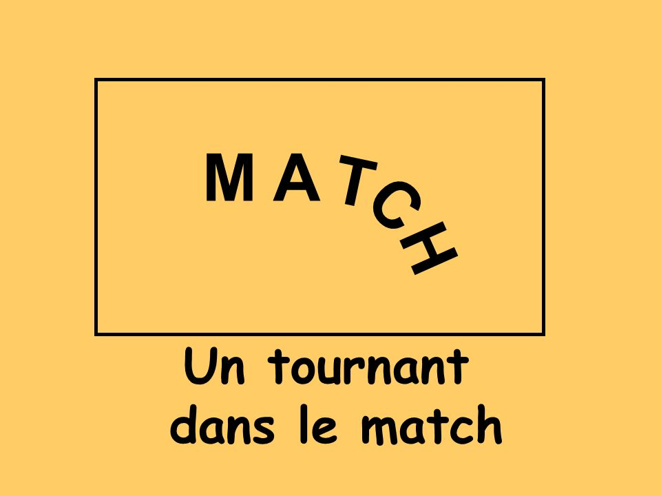 M A T C H Un tournant dans le match