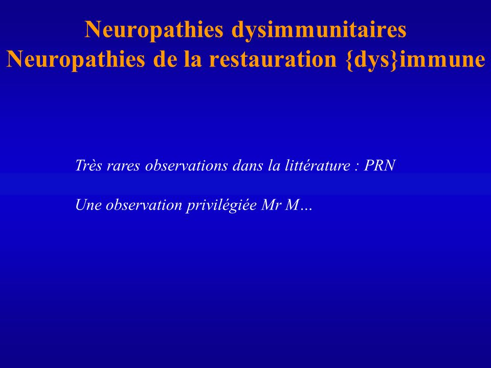 Neuropathies dysimmunitaires Neuropathies de la restauration {dys}immune