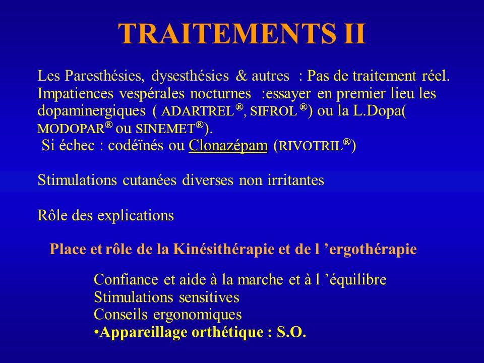 TRAITEMENTS II Les Paresthésies, dysesthésies & autres : Pas de traitement réel.