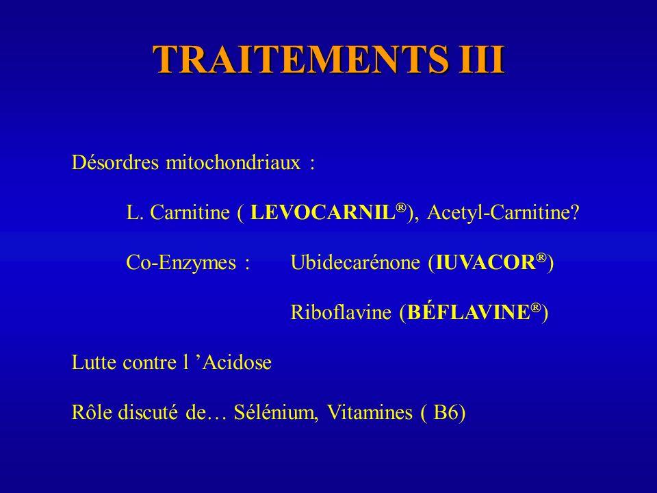 TRAITEMENTS III Désordres mitochondriaux :