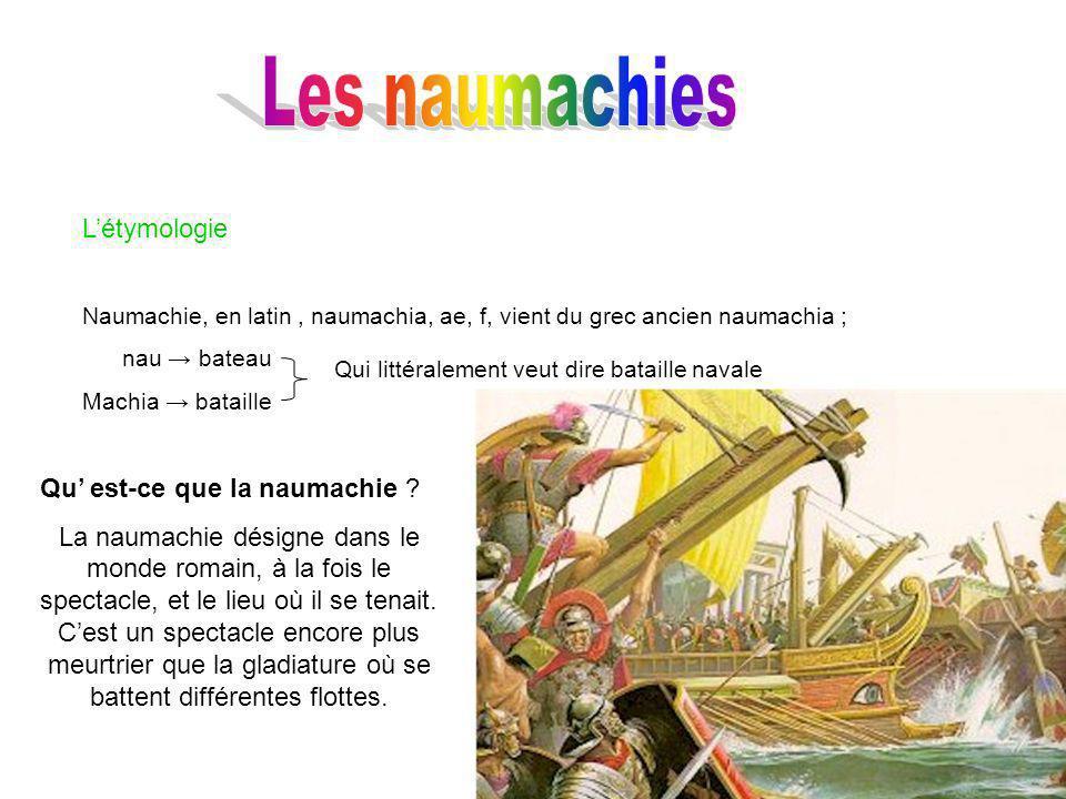 Les naumachies L'étymologie Qu' est-ce que la naumachie
